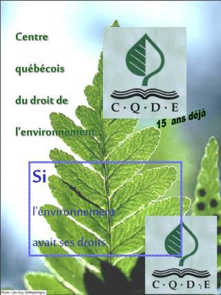 Centre québécois  du droit de  l'environnement