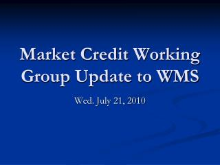 Market Credit Working Group Update to WMS