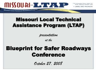 Missouri Local Technical Assistance Program LTAP   presentation  at the  Blueprint for Safer Roadways Conference