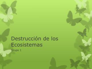 Destrucci�n de los Ecosistemas
