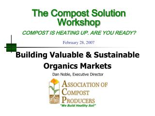 The Compost Solution Workshop   COMPOST IS HEATING UP. ARE YOU READY  February 28, 2007