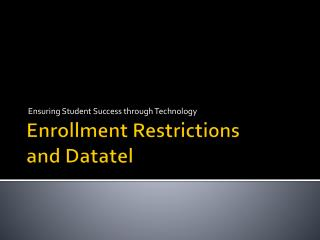 Enrollment Restrictions and  Datatel