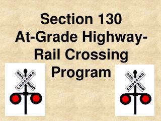 Section 130           At-Grade Highway-Rail Crossing Program