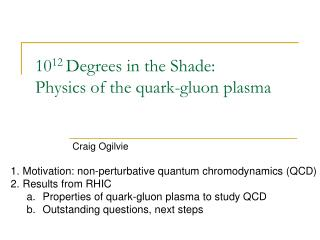 10 12  Degrees in the Shade: Physics of the quark-gluon plasma