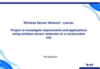 Wireless Sensor Network - course:  Project to investigate requirements and applications using wireless sensor networks o