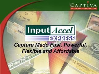 Capture Made Fast, Powerful, Flexible and Affordable
