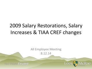 2009 Salary Restorations, Salary Increases & TIAA CREF changes