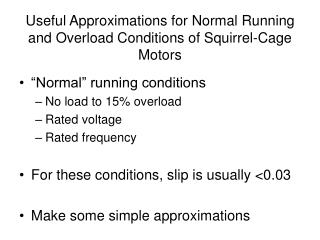 Useful Approximations for Normal Running and Overload Conditions of Squirrel-Cage Motors