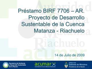 Préstamo  BIRF 7706 – AR.  Proyecto de Desarrollo Sustentable de la Cuenca Matanza - Riachuelo