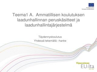 Teema1 A.  Ammatillisen koulutuksen laadunhallinnan peruskäsitteet ja laadunhallintajärjestelmä