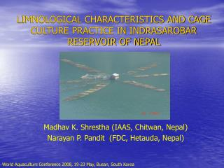 LIMNOLOGICAL CHARACTERISTICS AND CAGE CULTURE PRACTICE IN INDRASAROBAR RESERVOIR OF NEPAL