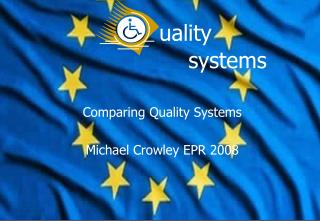Comparing Quality Systems Michael Crowley EPR 2008