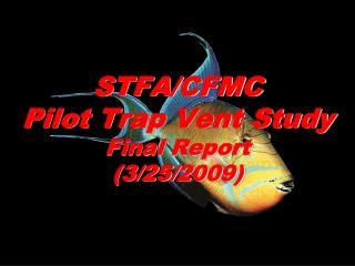 STFA/CFMC  Pilot Trap Vent Study Final Report (3/25/2009)