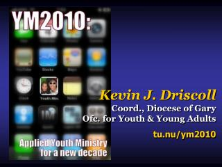 Kevin J. Driscoll Coord., Diocese of Gary Ofc. for Youth & Young Adults tu.nu/ym2010