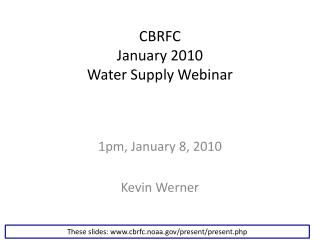CBRFC January 2010 Water Supply Webinar