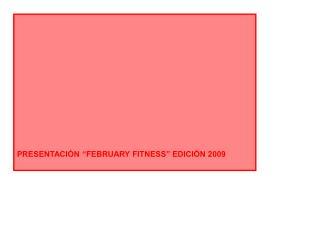 """PRESENTACIÓN """"FEBRUARY FITNESS"""" EDICIÓN 2009"""