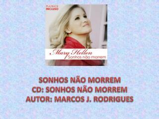 SONHOS NÃO MORREM  CD: SONHOS NÃO MORREM AUTOR: MARCOS J. RODRIGUES
