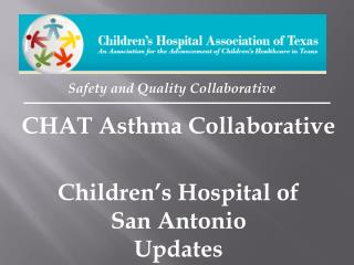 CHAT Asthma Collaborative  Children's Hospital of  San Antonio  Updates