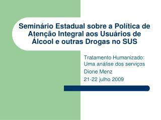 Tratamento Humanizado: Uma análise dos serviços Dione Menz 21-22 julho 2009