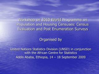 Organised by  United Nations Statistics Division UNSD in conjunction with the African Centre for Statistics  Addis Ababa