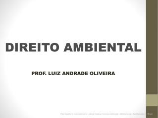 DIREITO AMBIENTAL PROF. LUIZ ANDRADE OLIVEIRA