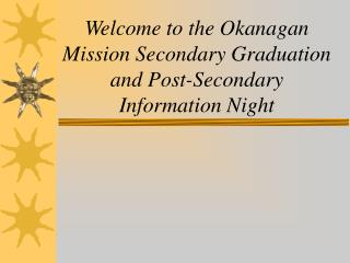 Welcome to the Okanagan Mission Secondary Graduation and Post-Secondary Information Night