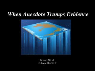 When Anecdote Trumps Evidence