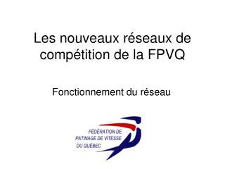Les nouveaux r�seaux de comp�tition de la FPVQ