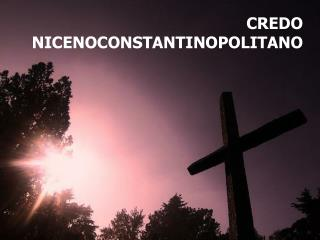 CREDO NICENOCONSTANTINOPOLITANO