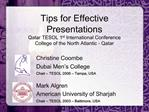 Tips for Effective Presentations Qatar TESOL 1st International Conference College of the North Atlantic - Qatar