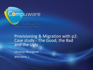 Provisioning & Migration with p2: Case study - The Good, the Bad and the Ugly
