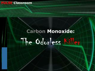 Carbon  Monoxide: The Odorless  Killer