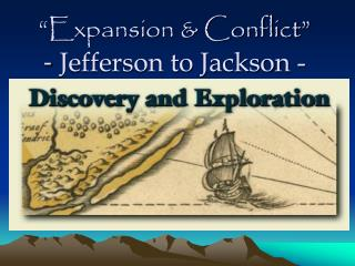 """Expansion & Conflict"" -  Jefferson to Jackson -"