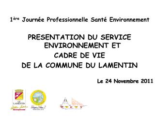 1 ère  Journée Professionnelle Santé Environnement PRESENTATION DU SERVICE ENVIRONNEMENT ET