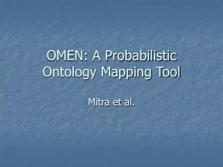 OMEN: A Probabilistic Ontology Mapping Tool
