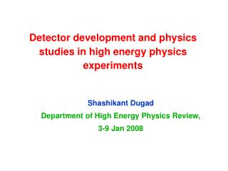 Detector development and physics studies in high energy physics experiments