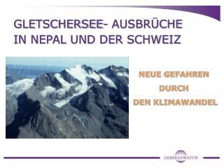 GLETSCHERSEE- AUSBR�CHE IN NEPAL UND DER SCHWEIZ