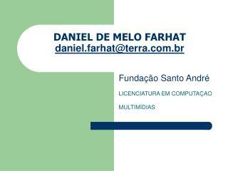 DANIEL DE MELO FARHAT daniel.farhat@terra.br