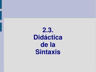 2.3.  Didáctica  de la  Sintaxis