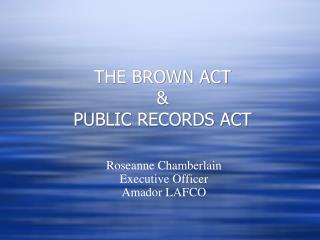 THE BROWN ACT & PUBLIC RECORDS ACT