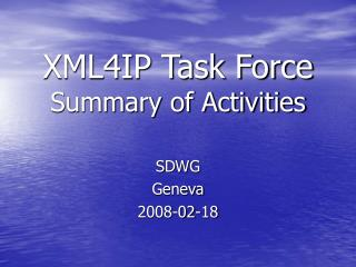 XML4IP Task Force Summary of Activities