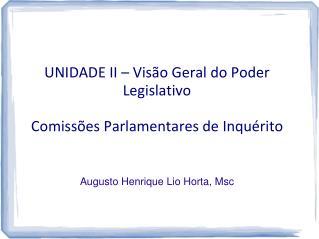 UNIDADE II – Visão Geral do Poder  Legislativo  Comissões Parlamentares de Inquérito