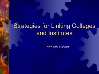 Strategies for Linking Colleges  and Institutes