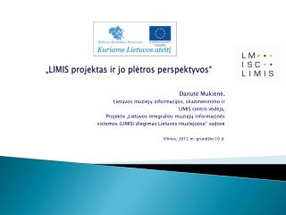 """"""" LIMIS projektas ir jo plėtros perspektyvos"""""""