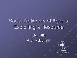 Social Networks of Agents Exploiting a Resource