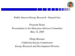 Public Interest Energy Research –Natural Gas Program Status