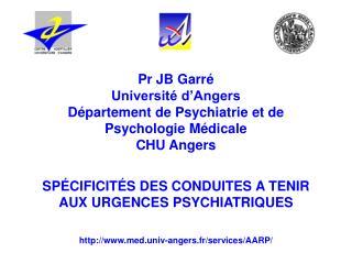 Pr JB Garré Université d'Angers Département de Psychiatrie et de Psychologie Médicale CHU Angers