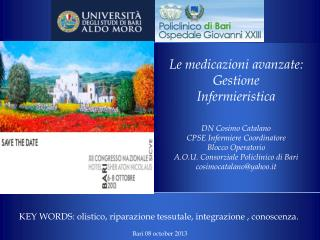 Le medicazioni avanzate: Gestione Infermieristica DN Cosimo Catalano CPSE Infermiere Coordinatore