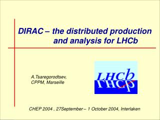DIRAC – the distributed production                  and analysis for LHCb