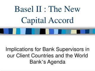 Basel II : The New Capital Accord